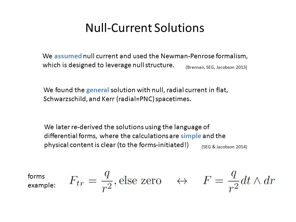 New Solutions The general outgoing solution with radial, null current in flat spacetime is non-stationary & non-axisymmetric.