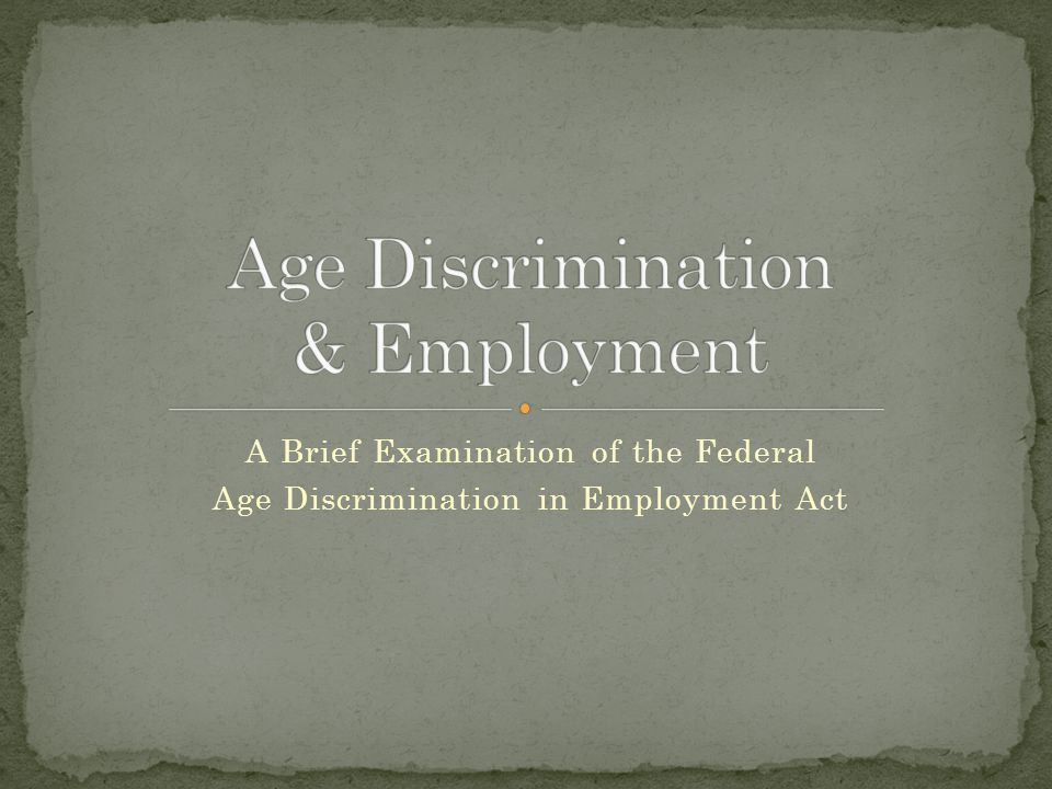 A Brief Examination of the Federal Age Discrimination in Employment Act