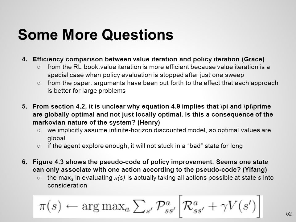 Even More Questions 7. an asynchronous algorithm must continue to backup the values of all the states: it can t ignore any state after some point in the computation - this seems to imply that an asynchronous alg would have to backup all states.
