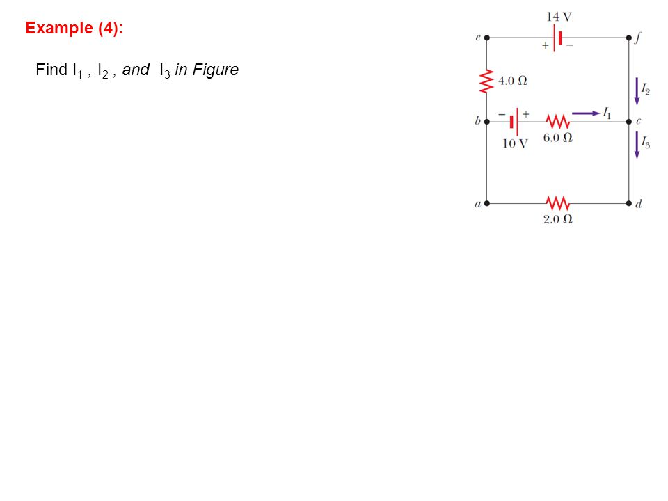 Example (4): Find I 1, I 2, and I 3 in Figure