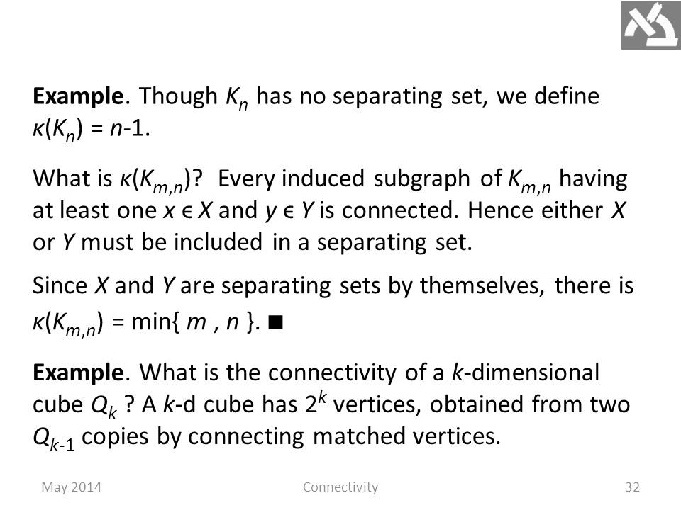 May 2014Connectivity32 Example. Though K n has no separating set, we define κ(K n ) = n-1.