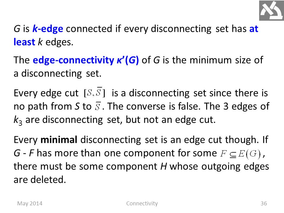 May 2014Connectivity36 G is k-edge connected if every disconnecting set has at least k edges.