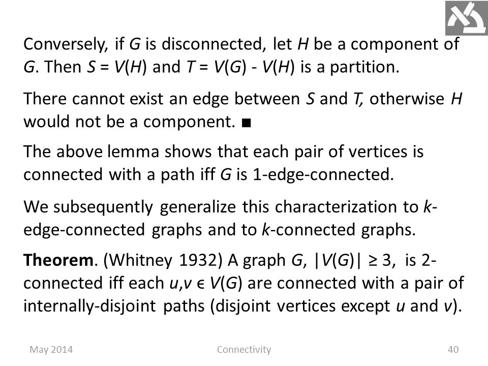 May 2014Connectivity40 Conversely, if G is disconnected, let H be a component of G.