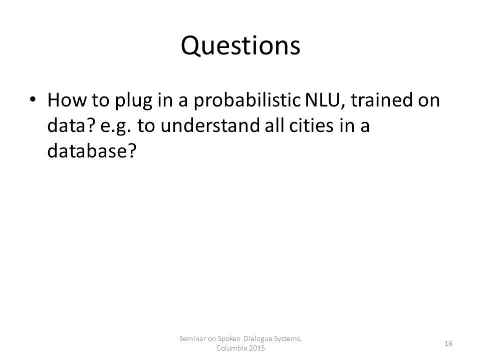 Questions How to plug in a probabilistic NLU, trained on data.