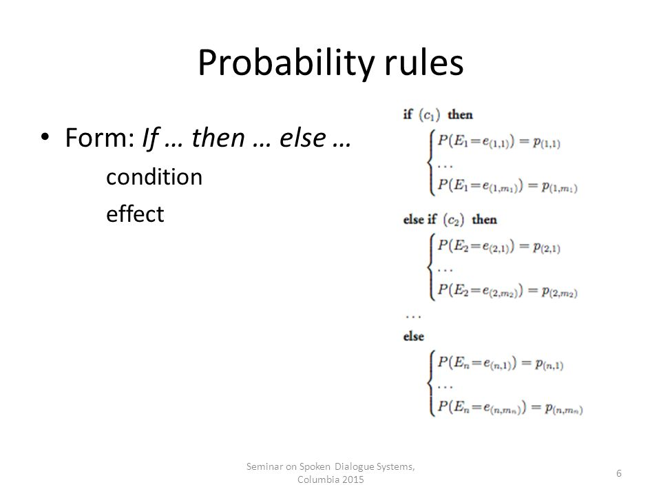 Probability rules Conditions can be arbitrarily complex logical formulae Effect: define probability (of each possible effect) cumulative effect of a condition sum to 1