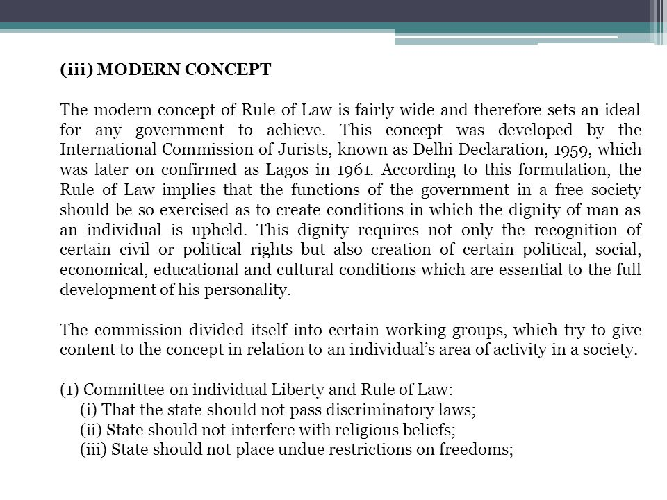 (iii) MODERN CONCEPT The modern concept of Rule of Law is fairly wide and therefore sets an ideal for any government to achieve. This concept was deve