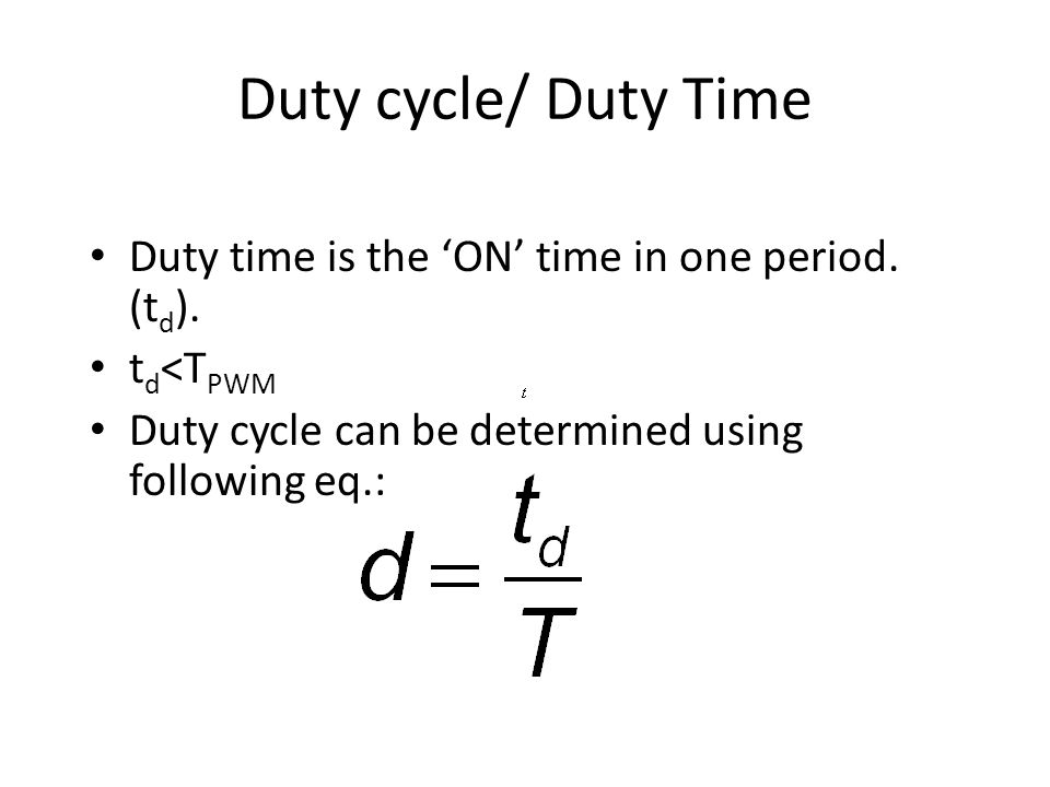 Duty cycle/ Duty Time Duty time is the 'ON' time in one period.