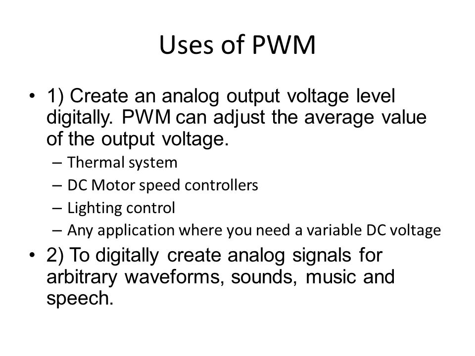 Uses of PWM 1) Create an analog output voltage level digitally.