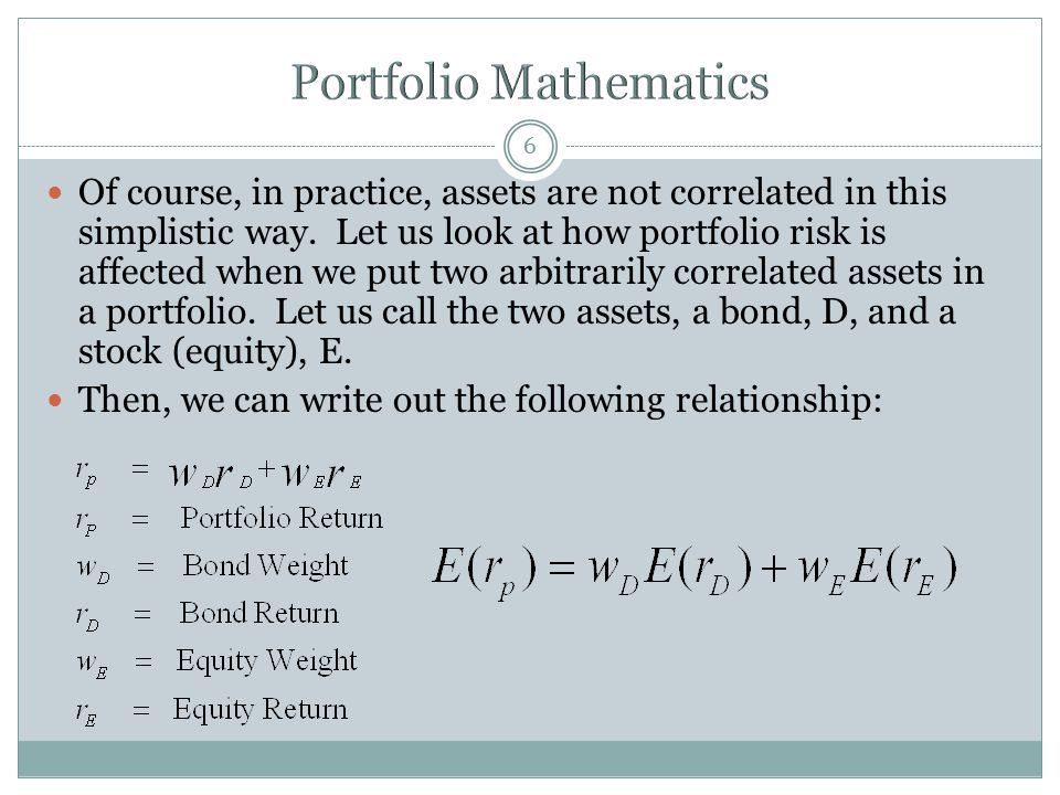 6 Of course, in practice, assets are not correlated in this simplistic way. Let us look at how portfolio risk is affected when we put two arbitrarily