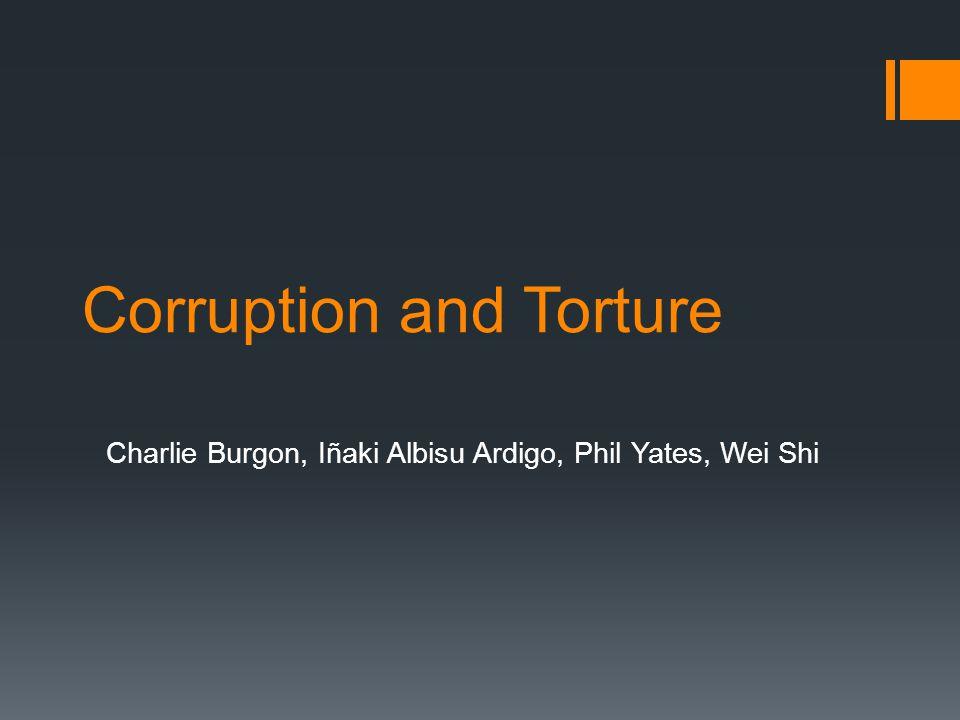 Corruption and Torture Charlie Burgon, Iñaki Albisu Ardigo, Phil Yates, Wei Shi