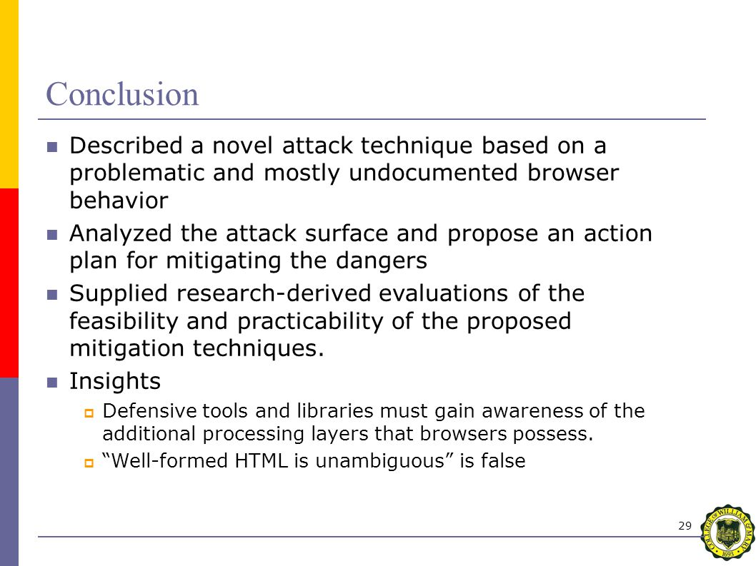 29 Conclusion Described a novel attack technique based on a problematic and mostly undocumented browser behavior Analyzed the attack surface and propose an action plan for mitigating the dangers Supplied research-derived evaluations of the feasibility and practicability of the proposed mitigation techniques.