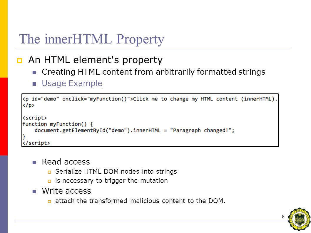 8  An HTML element s property Creating HTML content from arbitrarily formatted strings Usage Example Read access  Serialize HTML DOM nodes into strings  is necessary to trigger the mutation Write access  attach the transformed malicious content to the DOM.