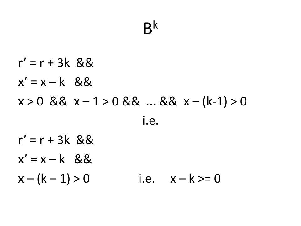 BkBk r' = r + 3k && x' = x – k && x > 0 && x – 1 > 0 &&...