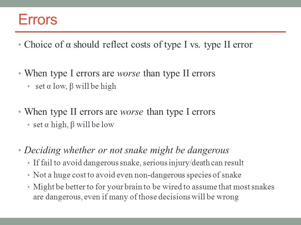 Errors Choice of α should reflect costs of type I vs.