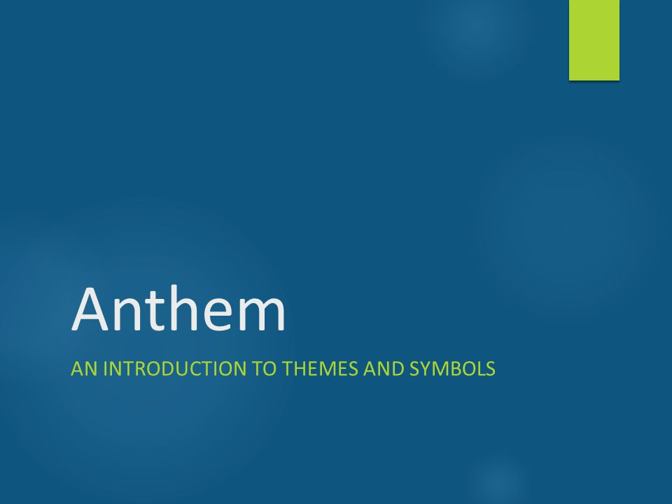 Anthem AN INTRODUCTION TO THEMES AND SYMBOLS