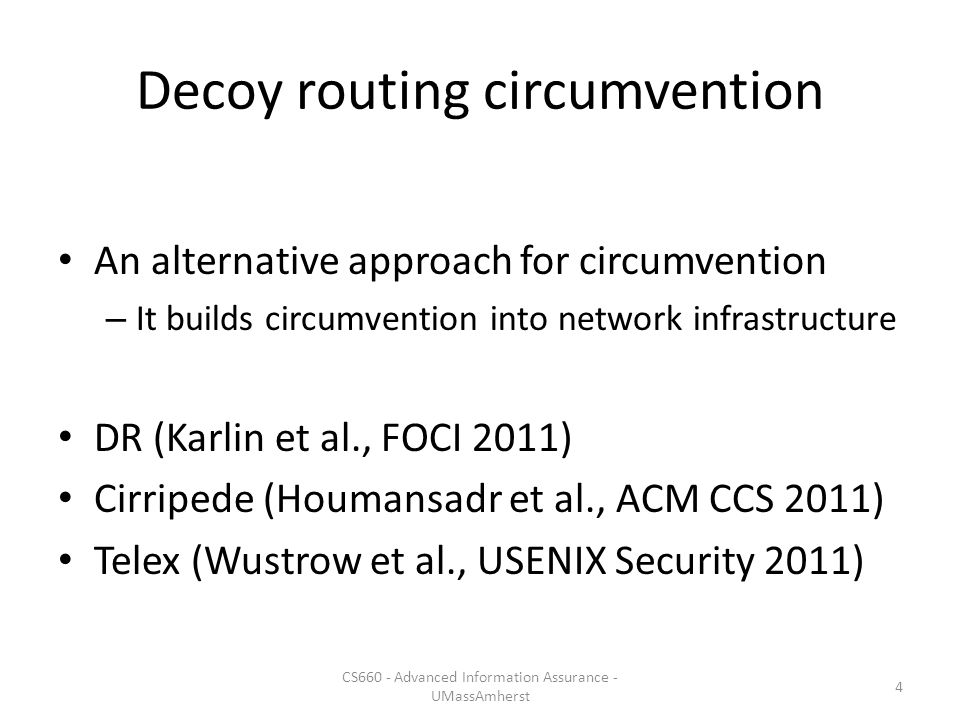 Lessons 1.RAD is prohibitively costly to the censors – Monetary costs, as well as collateral damage 2.Strategic placement of decoys significantly increases the costs to the censors 3.The RAD attack is more costly to less-connected state-level censors 4.Even a regional placement is effective 5.Analysis of inter-domain routing requires a fine- grained data-driven approach 35 CS660 - Advanced Information Assurance - UMassAmherst