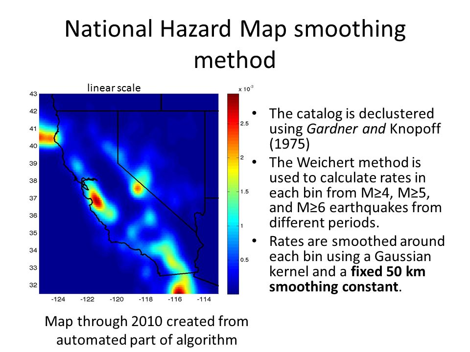 National Hazard Map smoothing method The catalog is declustered using Gardner and Knopoff (1975) The Weichert method is used to calculate rates in each bin from M≥4, M≥5, and M≥6 earthquakes from different periods.