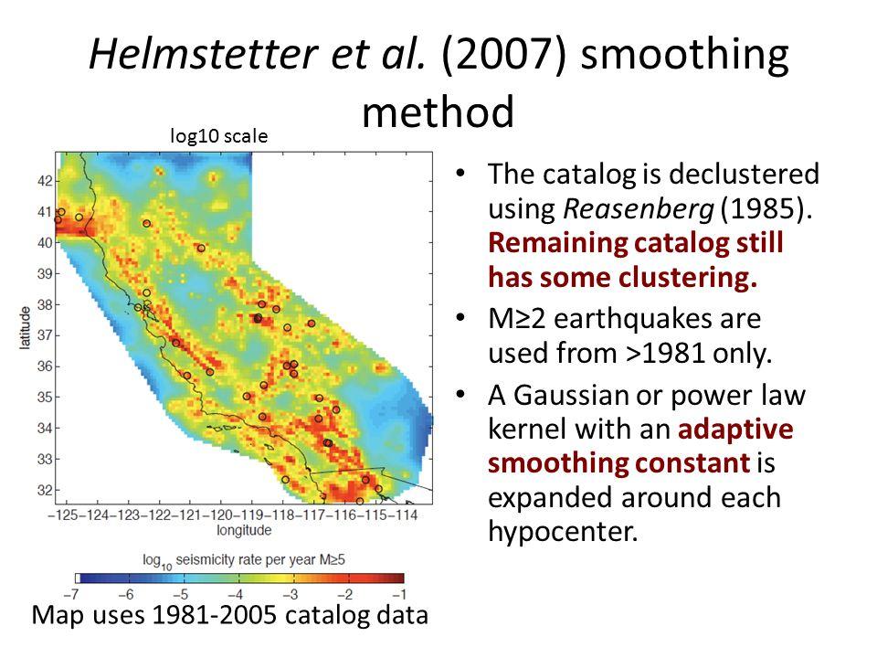 Helmstetter et al. (2007) smoothing method The catalog is declustered using Reasenberg (1985). Remaining catalog still has some clustering. M≥2 earthq