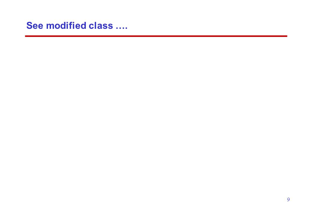 9 See modified class ….