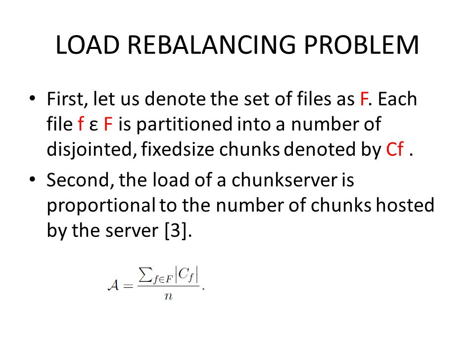 LOAD REBALANCING PROBLEM First, let us denote the set of files as F.