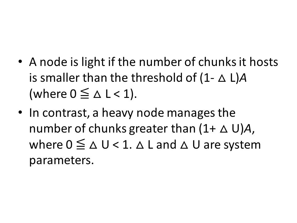 A node is light if the number of chunks it hosts is smaller than the threshold of (1- △ L)A (where 0 ≦ △ L < 1).