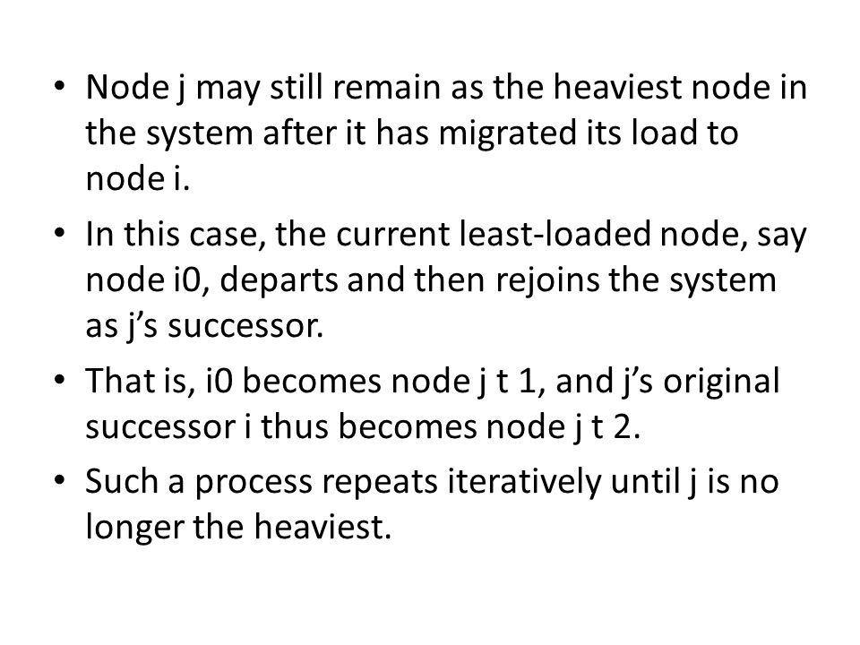 Node j may still remain as the heaviest node in the system after it has migrated its load to node i.