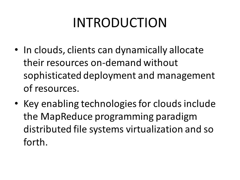 INTRODUCTION In clouds, clients can dynamically allocate their resources on-demand without sophisticated deployment and management of resources.