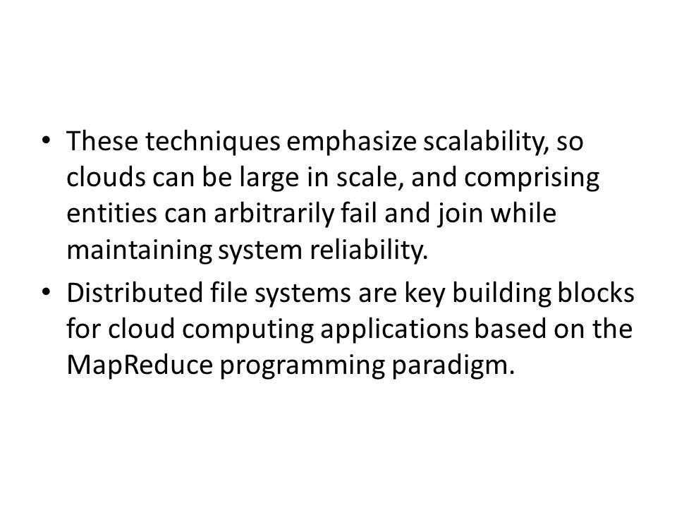 These techniques emphasize scalability, so clouds can be large in scale, and comprising entities can arbitrarily fail and join while maintaining system reliability.