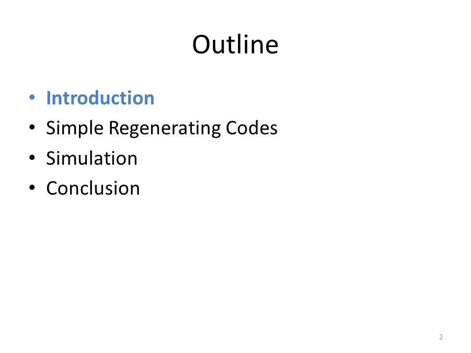 Outline Introduction Simple Regenerating Codes Simulation Conclusion 2