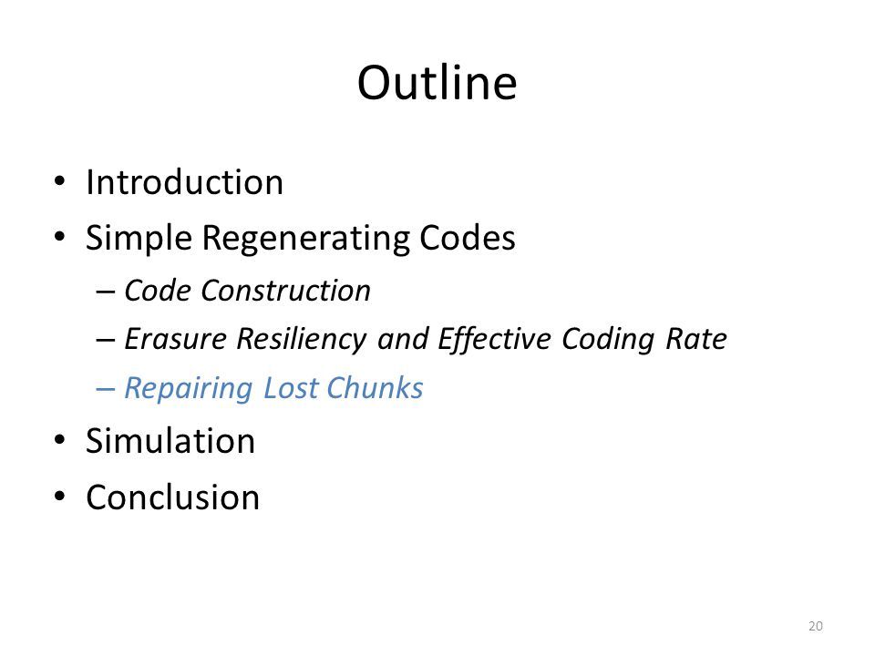 Outline Introduction Simple Regenerating Codes – Code Construction – Erasure Resiliency and Effective Coding Rate – Repairing Lost Chunks Simulation Conclusion 20