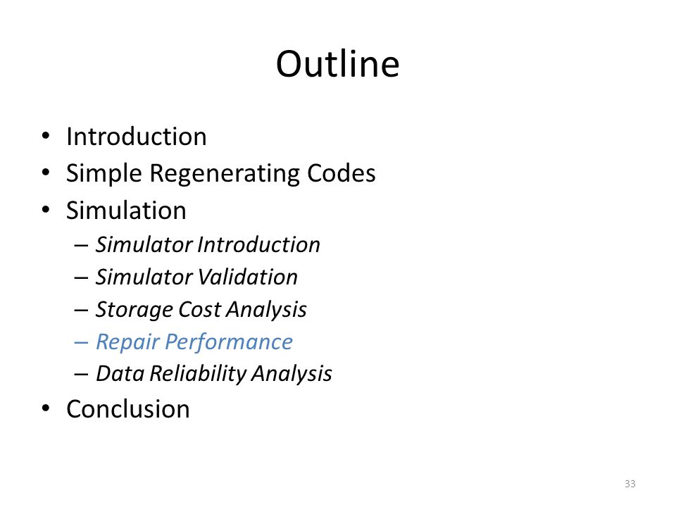 Outline Introduction Simple Regenerating Codes Simulation – Simulator Introduction – Simulator Validation – Storage Cost Analysis – Repair Performance