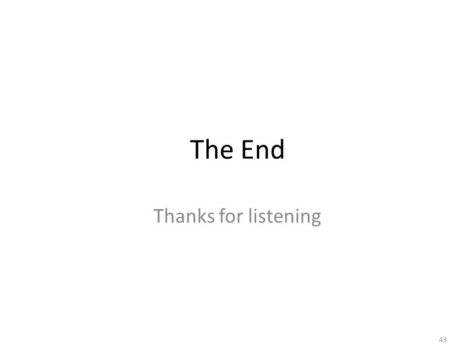 The End Thanks for listening 43