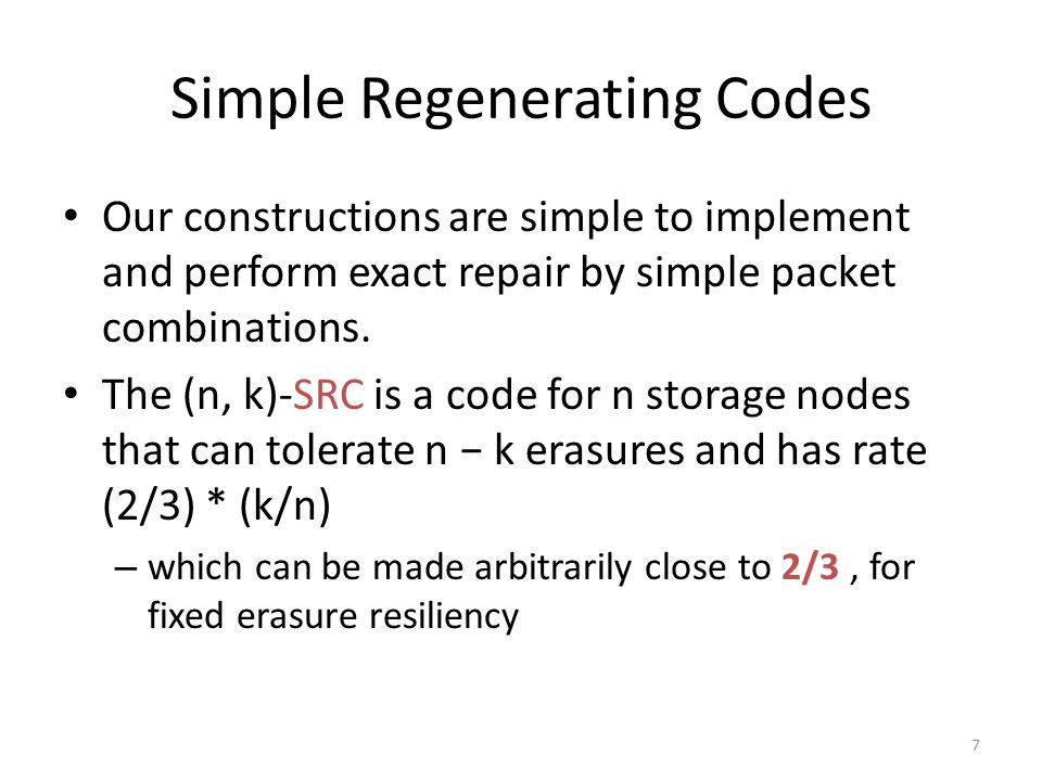Simple Regenerating Codes Our constructions are simple to implement and perform exact repair by simple packet combinations.