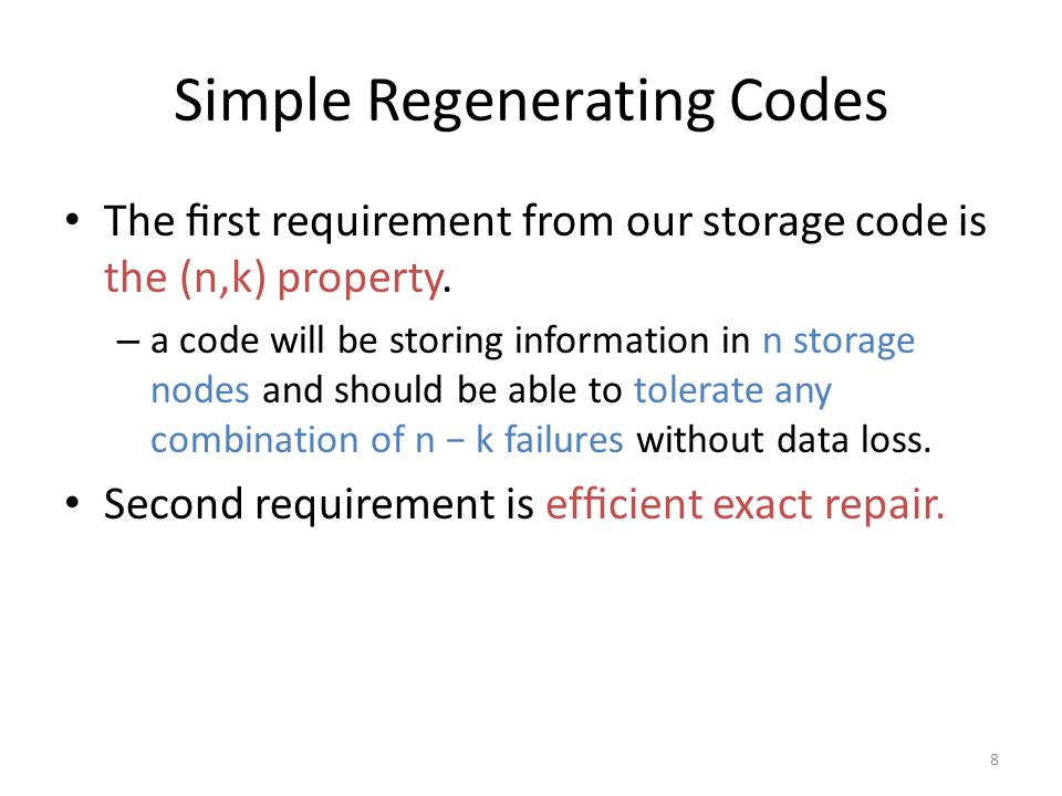 Simple Regenerating Codes The first requirement from our storage code is the (n,k) property. – a code will be storing information in n storage nodes an
