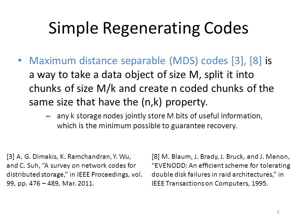Simple Regenerating Codes Maximum distance separable (MDS) codes [3], [8] is a way to take a data object of size M, split it into chunks of size M/k a