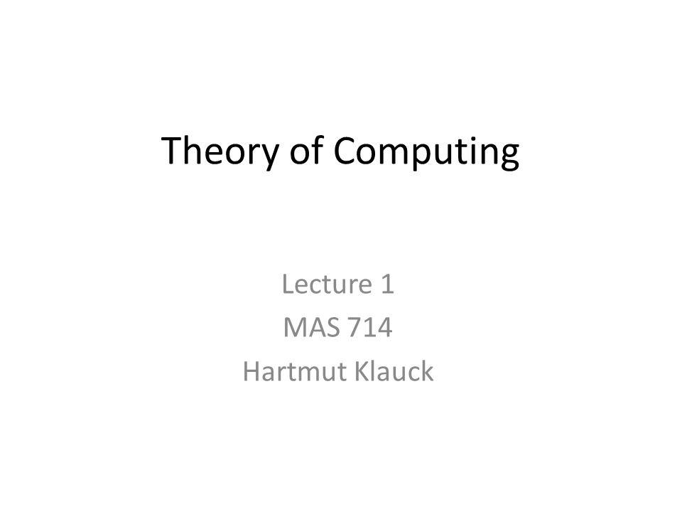 Theory of Computing Lecture 1 MAS 714 Hartmut Klauck