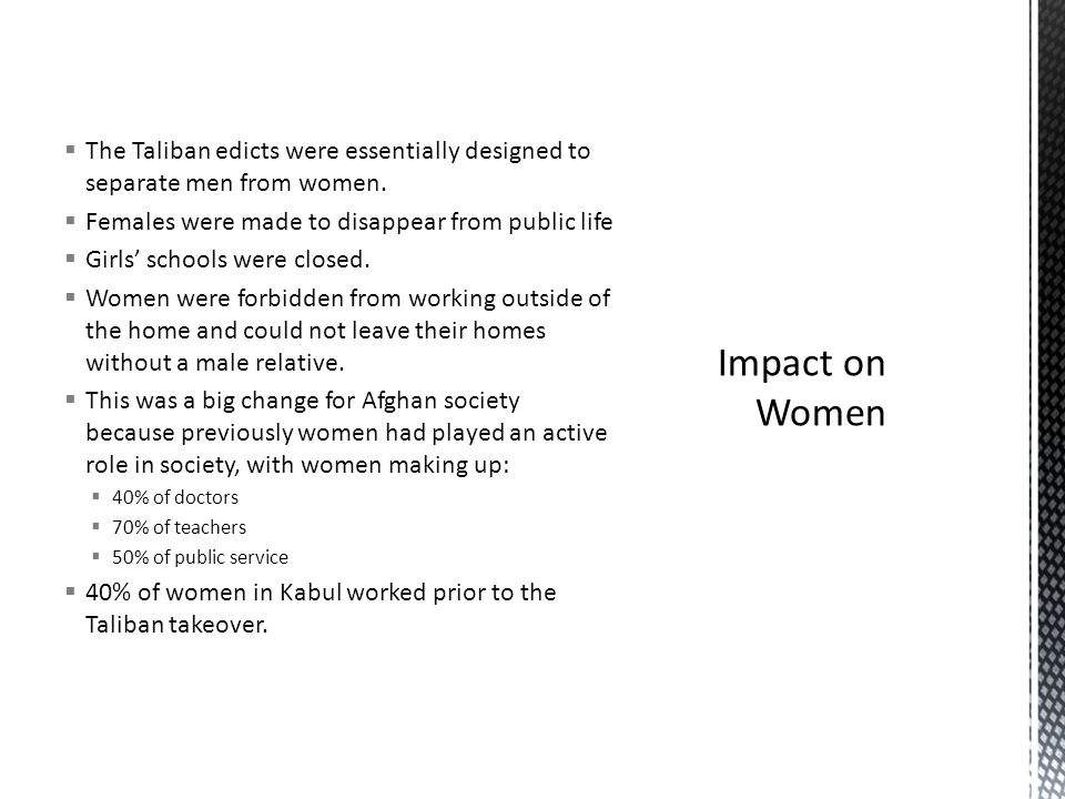  The Taliban edicts were essentially designed to separate men from women.
