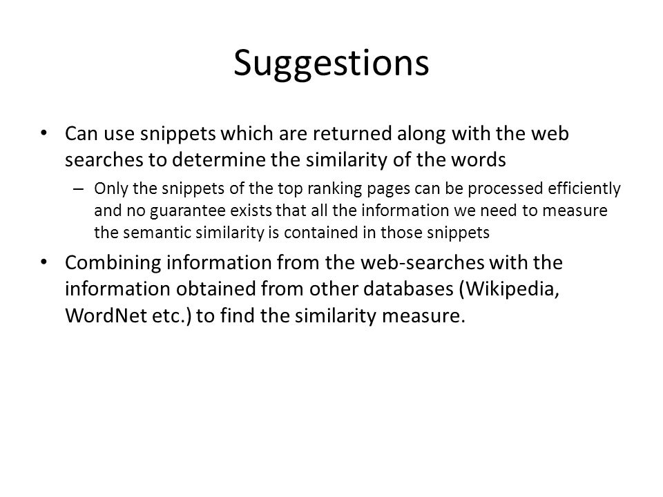 Suggestions Can use snippets which are returned along with the web searches to determine the similarity of the words – Only the snippets of the top ra