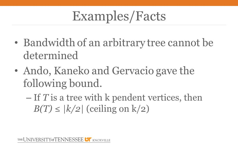 Bandwidth of an arbitrary tree cannot be determined Ando, Kaneko and Gervacio gave the following bound.