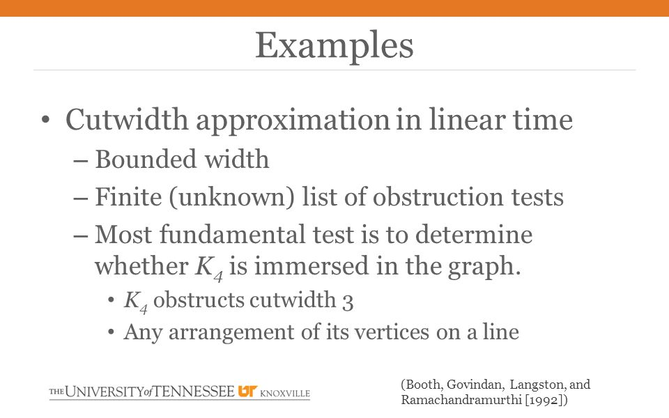 Cutwidth approximation in linear time – Bounded width – Finite (unknown) list of obstruction tests – Most fundamental test is to determine whether K 4 is immersed in the graph.