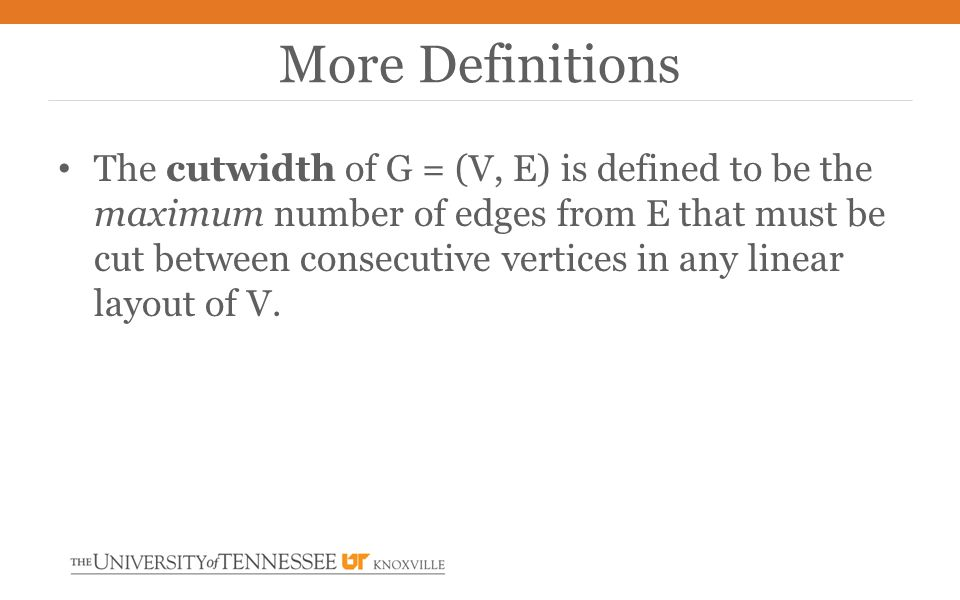 The cutwidth of G = (V, E) is defined to be the maximum number of edges from E that must be cut between consecutive vertices in any linear layout of V.