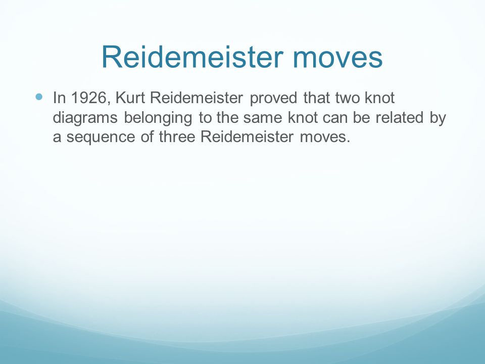 Reidemeister moves In 1926, Kurt Reidemeister proved that two knot diagrams belonging to the same knot can be related by a sequence of three Reidemeister moves.