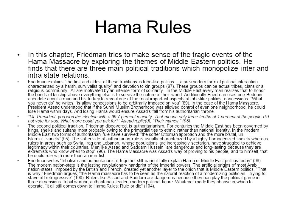 Hama Rules In this chapter, Friedman tries to make sense of the tragic events of the Hama Massacre by exploring the themes of Middle Eastern politics.