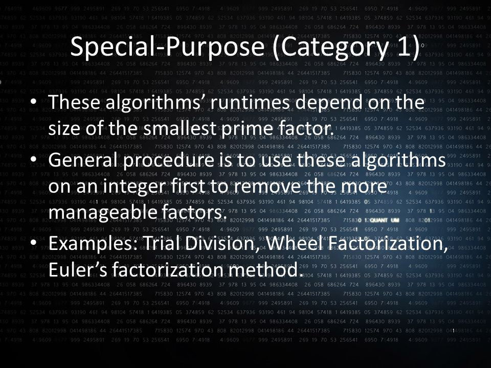 Special-Purpose (Category 1) These algorithms' runtimes depend on the size of the smallest prime factor.