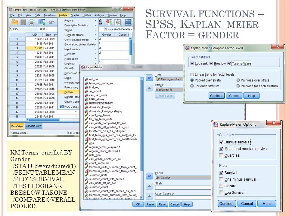 S URVIVAL FUNCTIONS – SPSS, K APLAN _ MEIER F ACTOR = GENDER KM Terms_enrolled BY Gender /STATUS=graduated(1) /PRINT TABLE MEAN /PLOT SURVIVAL /TEST L