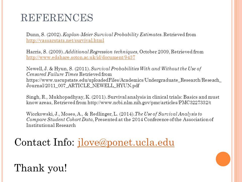 Contact Info: jlove@ponet.ucla.edujlove@ponet.ucla.edu Thank you! REFERENCES Dunn, S. (2002). Kaplan-Meier Survival Probability Estimates. Retrieved f
