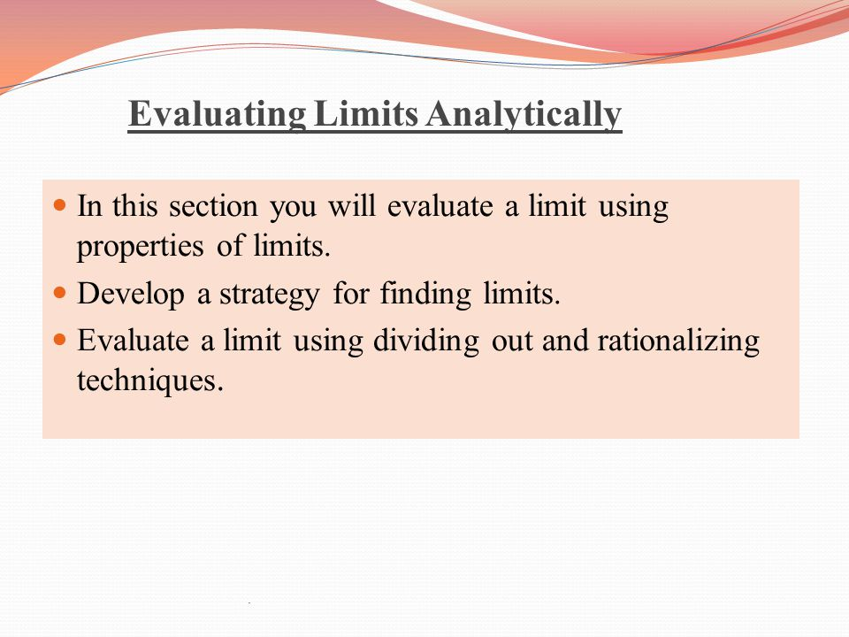 Evaluating Limits Analytically In this section you will evaluate a limit using properties of limits.