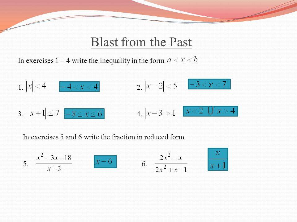Blast from the Past In exercises 1 – 4 write the inequality in the form 1.