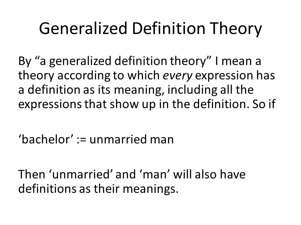Generalized Definition Theory By a generalized definition theory I mean a theory according to which every expression has a definition as its meaning, including all the expressions that show up in the definition.