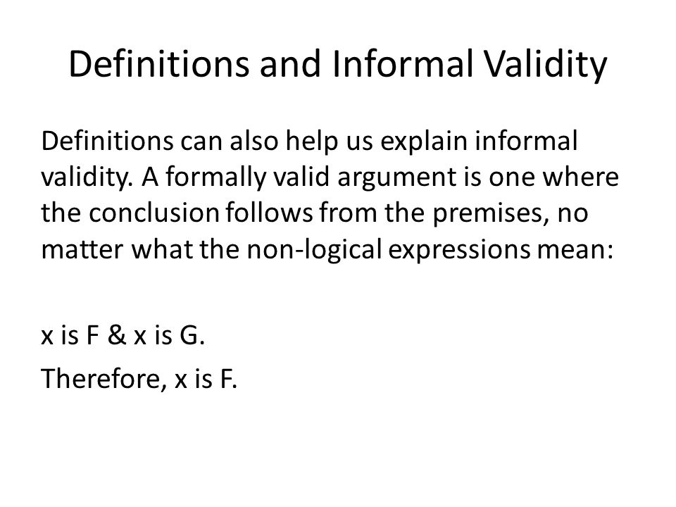Definitions and Informal Validity Definitions can also help us explain informal validity.